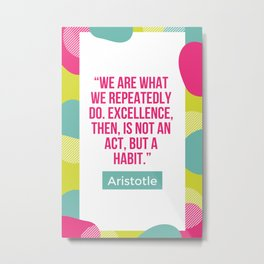 Aristotle Quote | Excellence, then it is not an act but a habit Metal Print