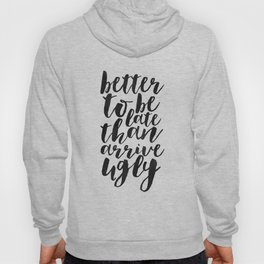 better to be late than arrive ugly, funny print,quote prints,typography poster,makeup quote,bathroom Hoody