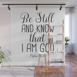 Be Still and Know That I am God, Psalm 46:10 Wall Mural