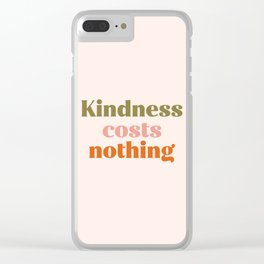 Kindness costs nothing Clear iPhone Case