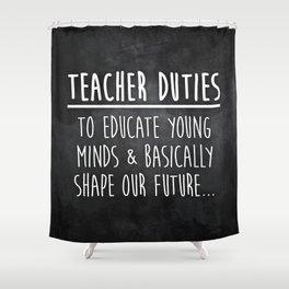 Teacher Duties Shower Curtain