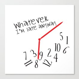 Whatever I'm late anyway Canvas Print