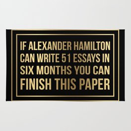 If alexander hamilton can write 51 essays in 6 months you can finish this paper Gold Sticker Rug