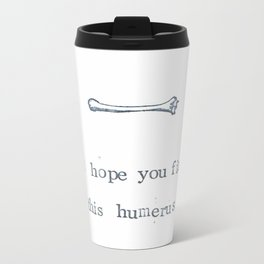 I Hope You Find This Humerus Metal Travel Mug