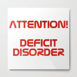 Attention! Deficit Disorder Metal Print