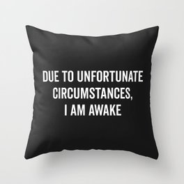I Am Awake Funny Quote Throw Pillow