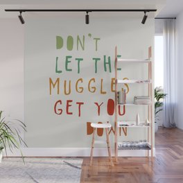 don't let the muggles get you down Wall Mural