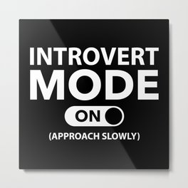 Introvert Mode On Metal Print