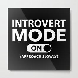 Introvert Mode On Metal Print
