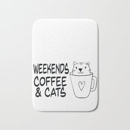 Cute Cat And Coffee graphic, Cat Coffee Weekend Funny Saying design Bath Mat