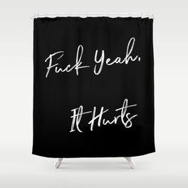 Fuck Yeah It Hurts Shower Curtain