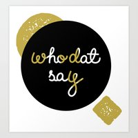 Who Dat Say?  Art Print