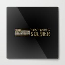 Proud Friend of a Soldier Metal Print