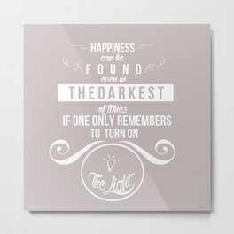 Happiness can be found even in the darkest of times quote harry potter Metal Print
