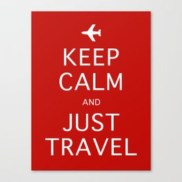 Keep Calm and Just Travel Canvas Print