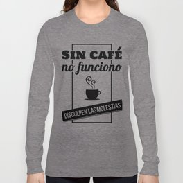 I Don't Work Without Coffee, Sorry For The Inconvenience (B/W) Long Sleeve T-shirt