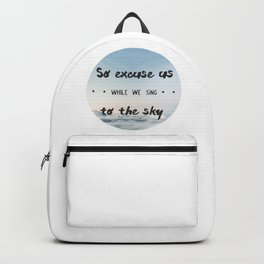 So excuse us while we sing to the sky - design Backpack