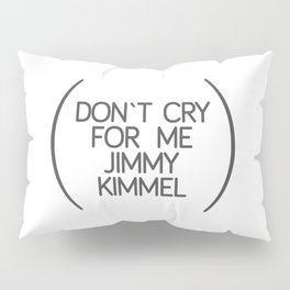 don`t cry for me jimmy kimmel Pillow Sham