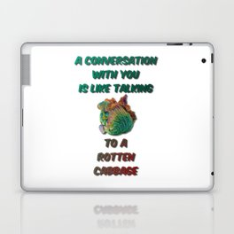 A Conversation With You Is Like Talking To A Rotten Cabbage Laptop & iPad Skin