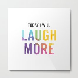New Year's Resolution - TODAY I WILL LAUGH MORE Metal Print