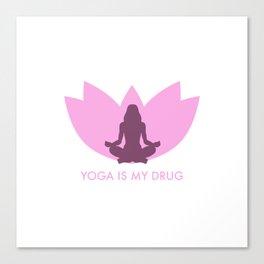 Yoga is my drug Canvas Print