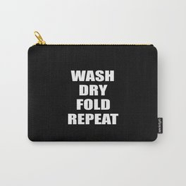 wash dry fold repeat quote Carry-All Pouch
