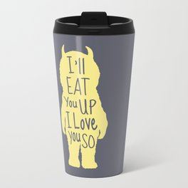 I'll Eat You Up I Love You So  Travel Mug