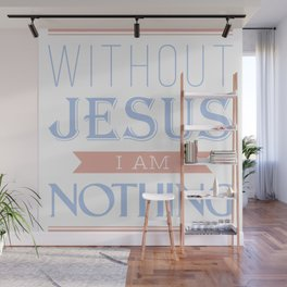 Life without Jesus, I am nothing,Christian Bible Quote Wall Mural