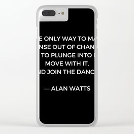 Alan Watts Inspiration Quote on Change Clear iPhone Case