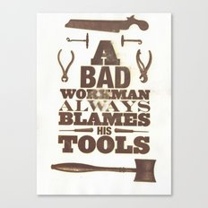 A Bad Workman Always Blames His Tools Canvas Print