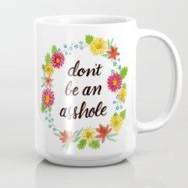 Don't be an Asshole Coffee Mug