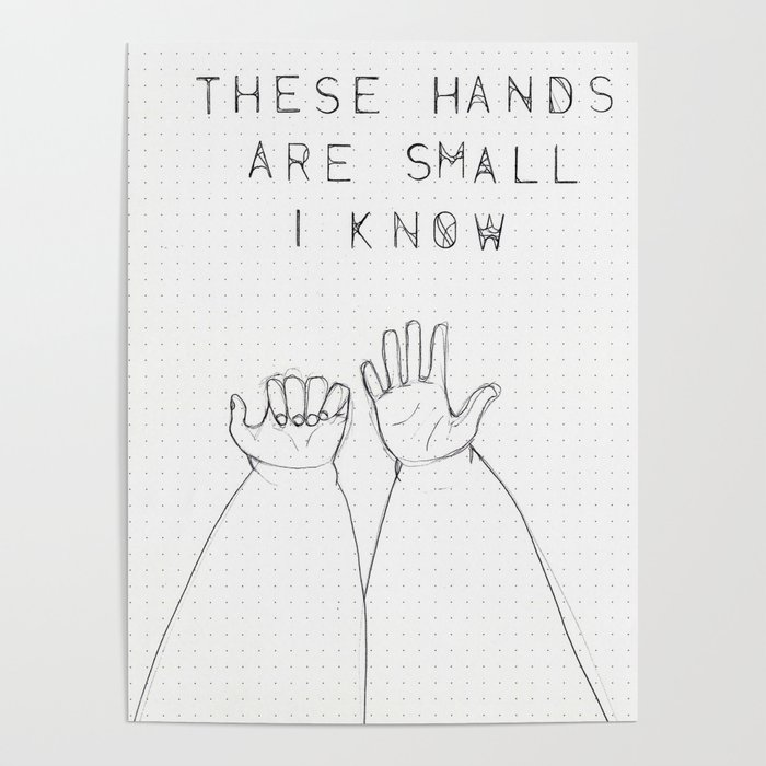 These Hands Are Small I Know.. Poster