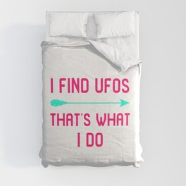 I Find UFOs That's What I Do Fun Alien Quote Comforters