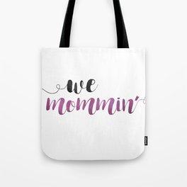 We Mommin' Tote Bag