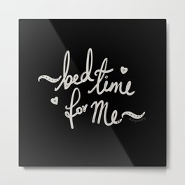 Bed Time For Me (white on black) Metal Print