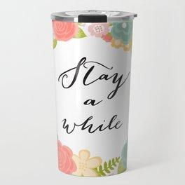 Stay A While Travel Mug