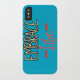 Embrace Life iPhone Case