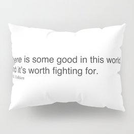 There is some good in this world, and it's worth fighting for. J.R.R. Tolkien Pillow Sham