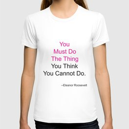 You Must Do The Thing You Think You Cannot Do. T-shirt