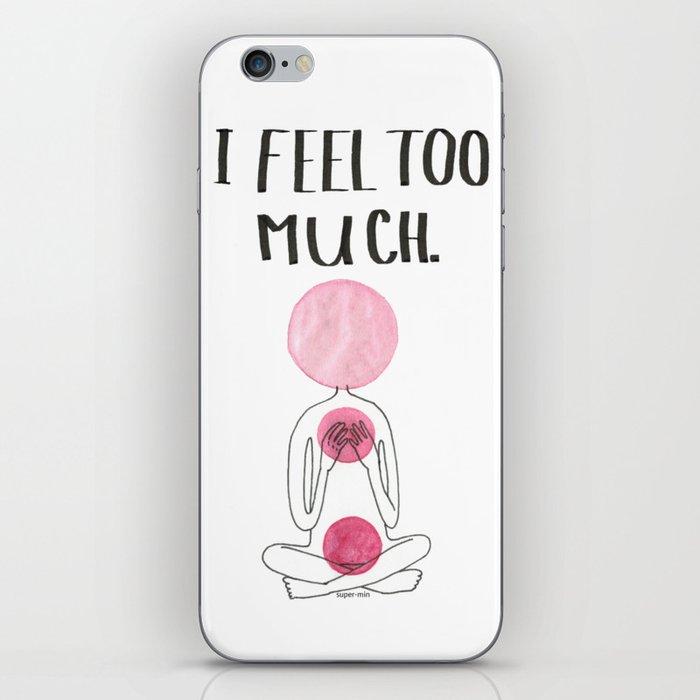 I Feel Too Much iPhone Skin