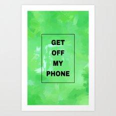 Get off my phone green Art Print