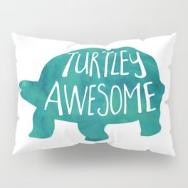 Turtley Awesome! Totally awesome turtle pun Pillow Sham