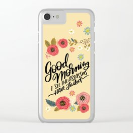 Pretty Not-So-Sweary: Good Morning I See the Assassins Have Failed Clear iPhone Case