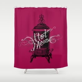 HOT mess... SorryI'mNotSorry. Shower Curtain