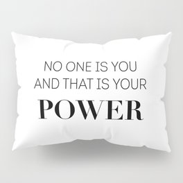 No one is you and that is your power Pillow Sham