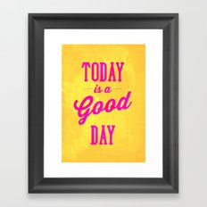 Today is a good day Framed Art Print