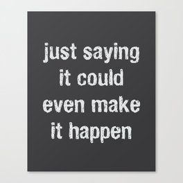 Just Saying It Could Make It Happen Canvas Print