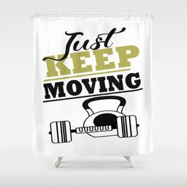 Just Keep Moving Shower Curtain