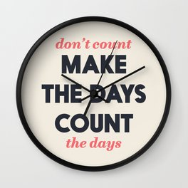 Make the days count, life quote, inspirational quotes, don't count the days, motivational saying Wall Clock