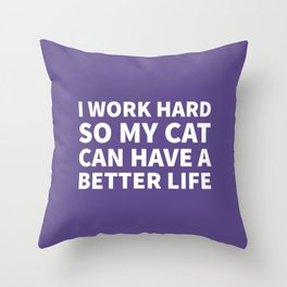 I Work Hard So My Cat Can Have a Better Life (Ultra Violet) Throw Pillow